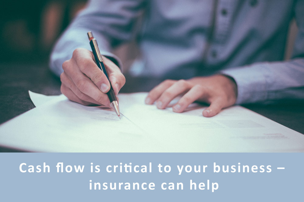 CASH FLOW IS CRITICAL TO YOUR BUSINESS – INSURANCE CAN HELP
